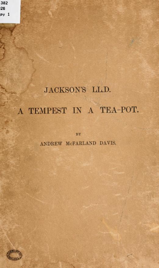 Andrew McFarland Davis - Jackson's LL. D., a tempest in a tea-pot
