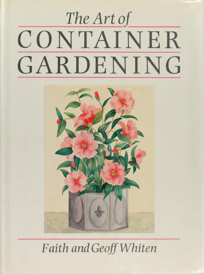 The art of container gardening by Faith Whiten